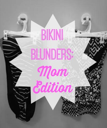 Bikini Blunders: Mom Edition