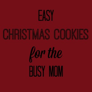 Easy Christmas Cookies for the Busy Mom