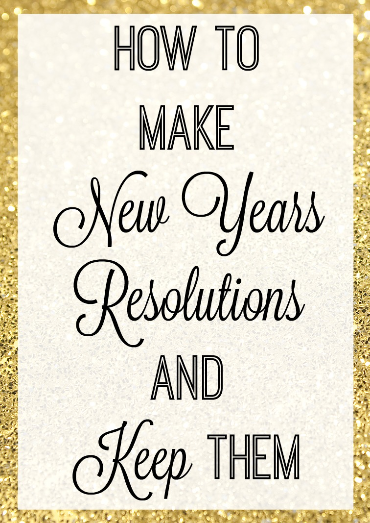 How to Make New Years Resolutions and Keep Them