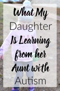 What My Daughter is Learning from Her Aunt with Autism- Love this story of how we can all learn from each other no matter our differences.