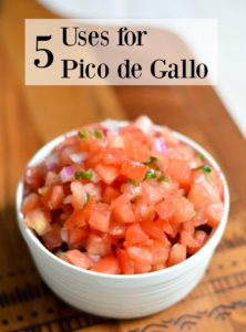 5 Uses for Pico de Gallo- delicious recipe ideas!