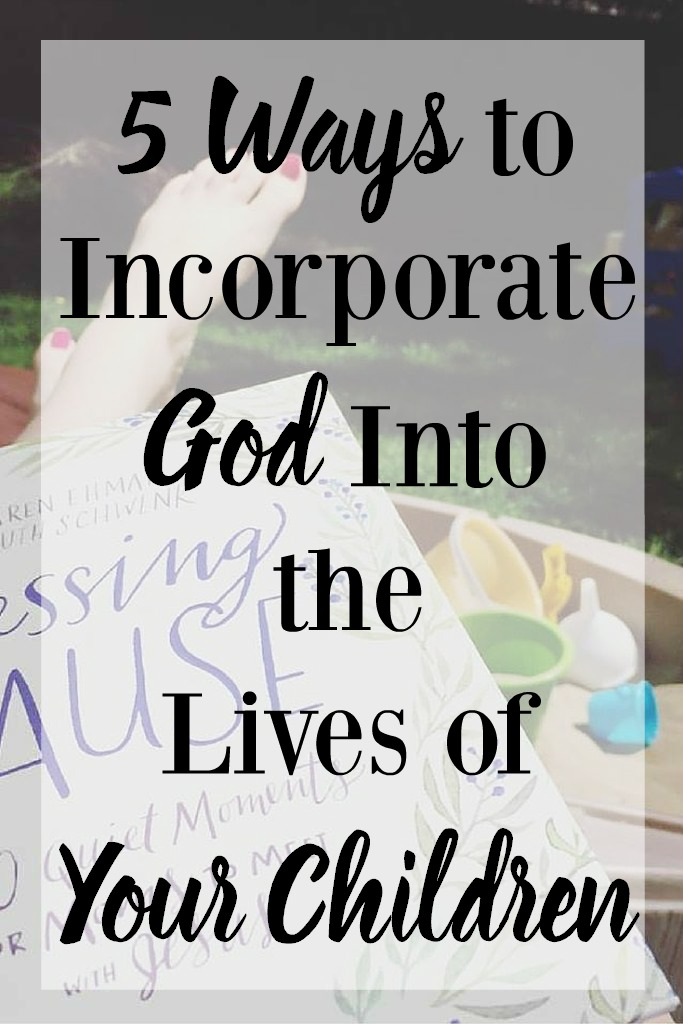5 Ways to Incorporate God Into the Lives of Your Children
