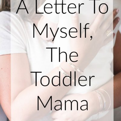 A Letter To Myself, The Toddler Mama