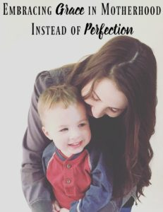 Embracing Grace in Motherhood Instead of Perfection