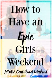 How to Have an Epic Girls Weekend