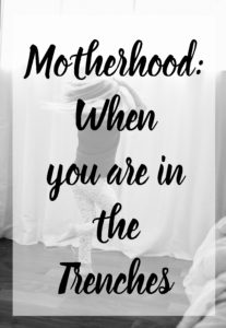 Motherhood: When you are in the Trenches
