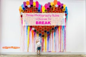 Three Photography Rules I Choose to Break