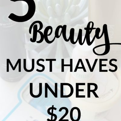 5 Beauty Must Haves Under $20