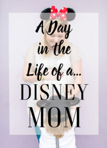A Day in the Life of a Disney Mom