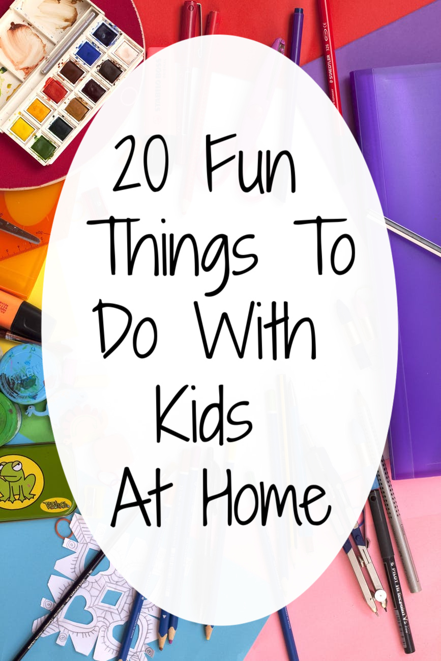 20 Fun Kids to do With Kids at Home